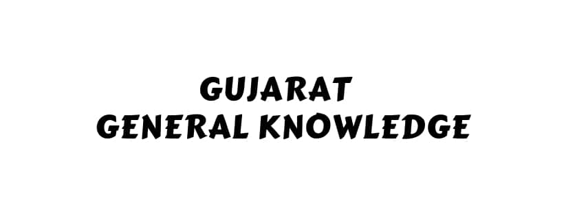 Gujarat General Knowledge [ Capital to Wildlife Sanctuaries ]