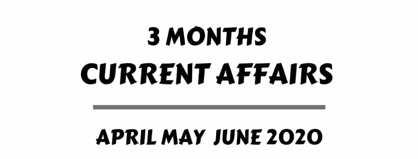 3 Months Current Affairs April May June 2020
