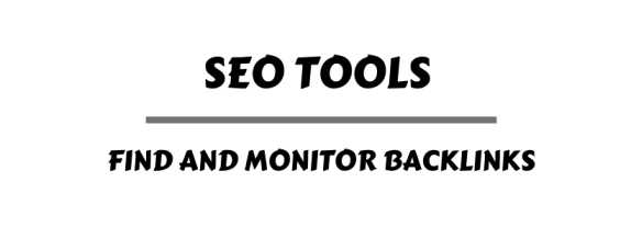 SEO Tools to Help You Find and Monitor Backlinks
