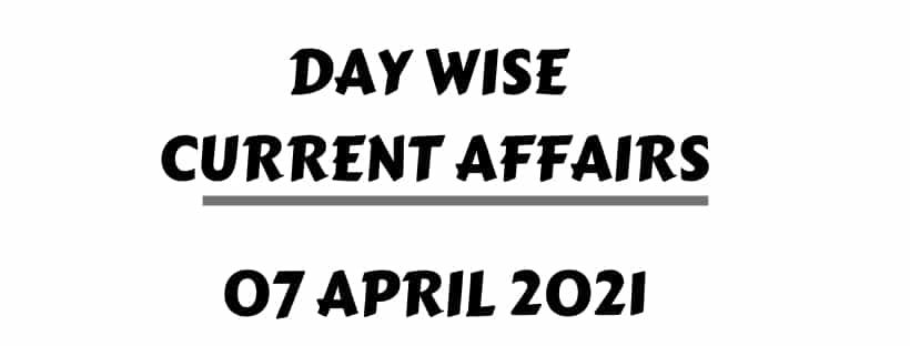 Online Current Affairs 7 April 2021